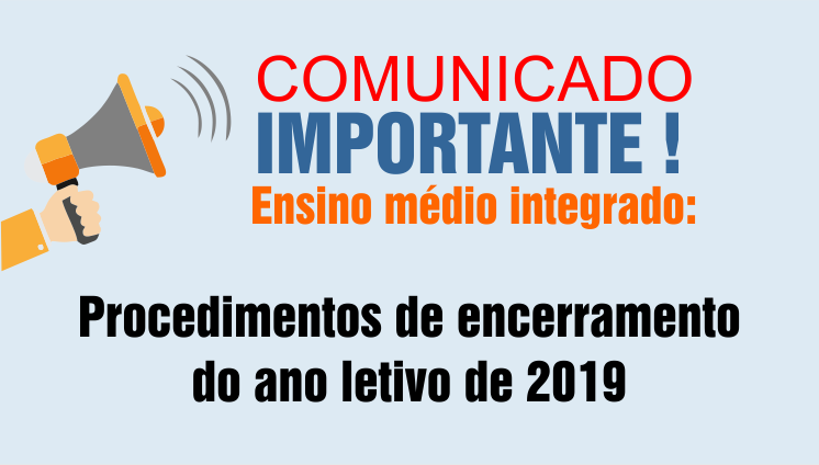 Comunicado Importante - Ensino médio integrado: procedimentos de encerramento do ano letivo de 2019