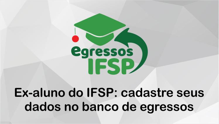 Ex-aluno do IFSP: cadastre seus dados no banco de egressos