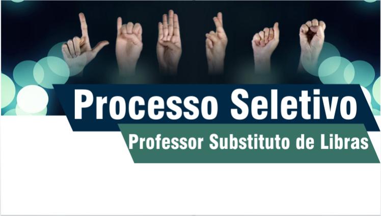 Processo Seletivo - Professor Substituto - Libras