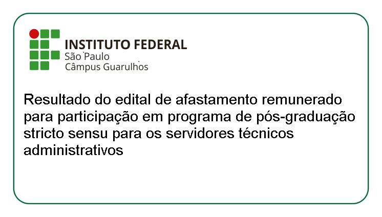 Resultado do edital de afastamento remunerado para participação em programa de pós-graduação stricto sensu para os servidores técnicos administrativos