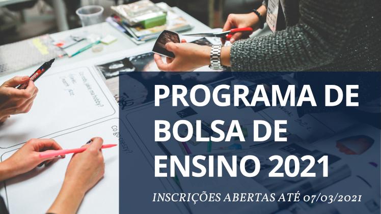 PROGRAMA DE BOLSA DE ENSINO 2021 - INSCRIÇÕES ABERTAS ATÉ 07/03/2021