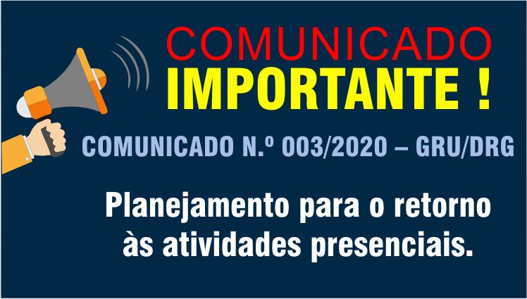 COMUNICADO N.º 003/2020 – GRU/DRG