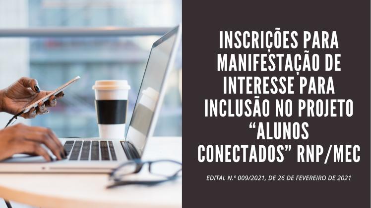 """INSCRIÇÕES PARA MANIFESTAÇÃO DE INTERESSE PARA INCLUSÃO NO PROJETO """"ALUNOS CONECTADOS"""" - RNP/MEC"""